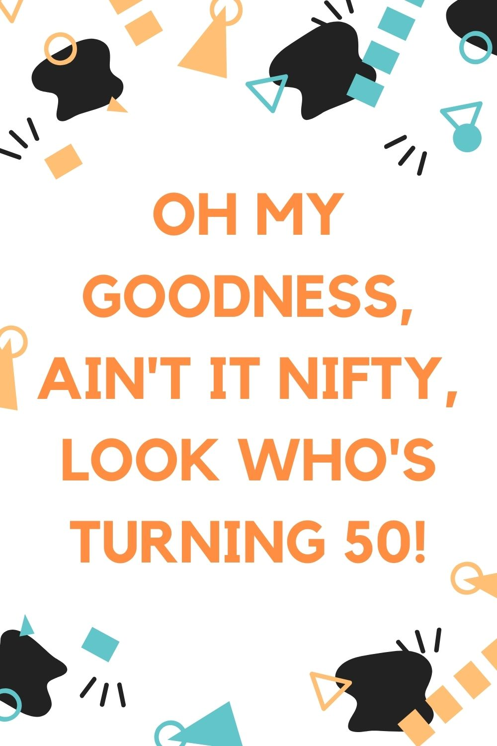 50th birthday invitation - Oh my goodness, ain't it nifty, look who's turning 50!